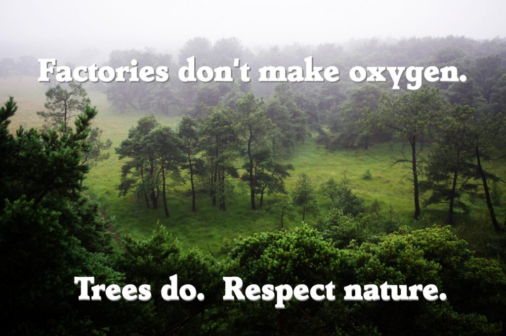 Factories dont make oxygen trees do