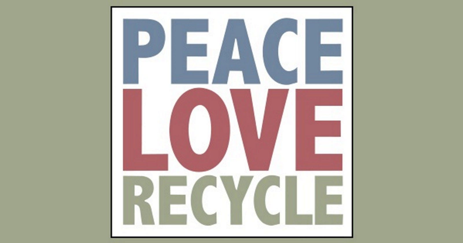 Peace Love Recycle Eco Friendly Poster