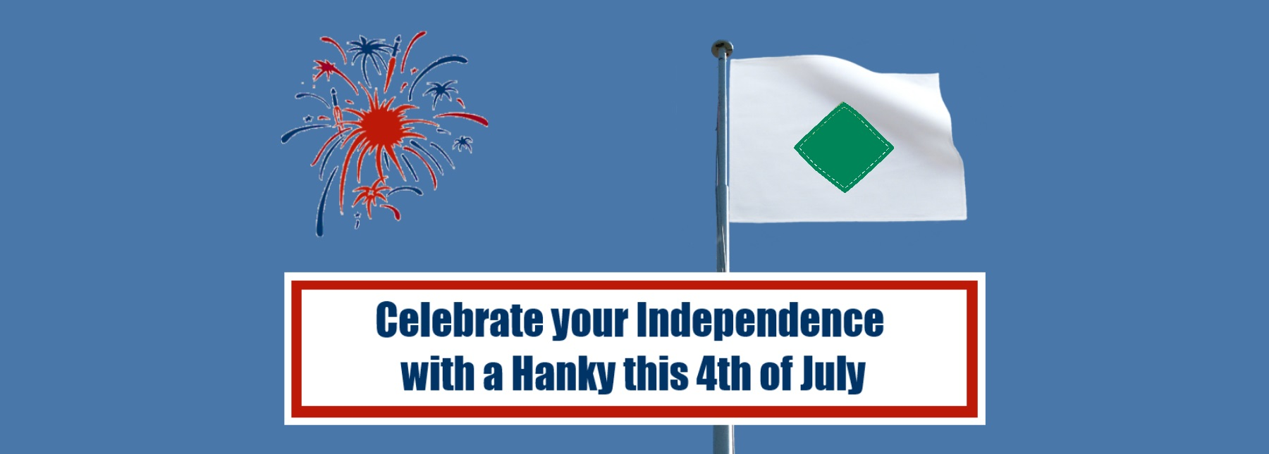 Celebrate your independence this July 4th with a hanky