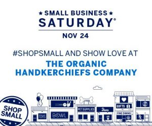 Small Business Saturday The Organic Handkerchiefs Company